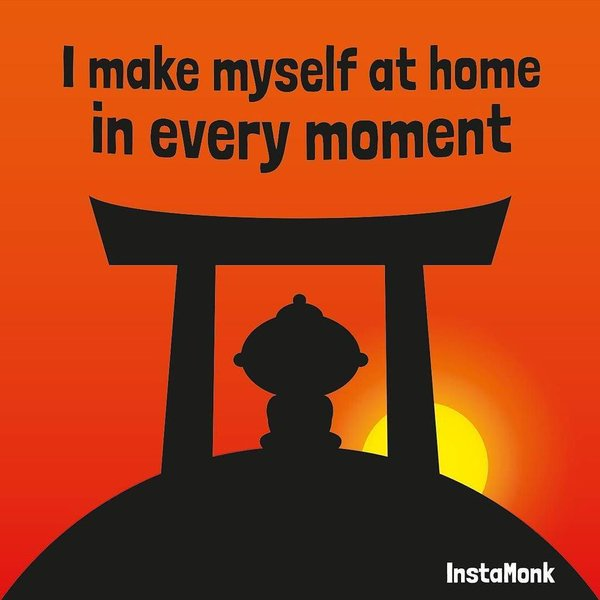 I make myself at home, in every moment. #InstaMonk…